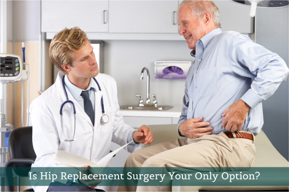 Is Hip Replacement Surgery Your Only Option?
