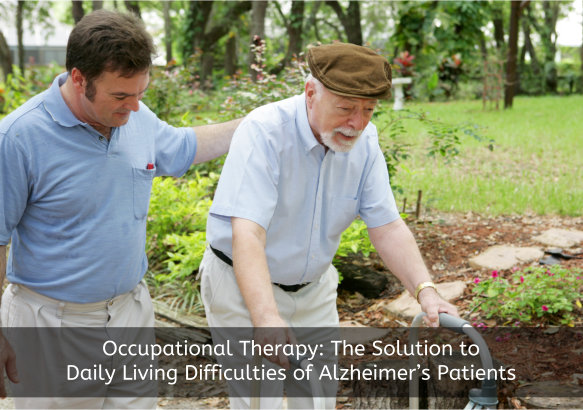 Occupational Therapy: The Solution to Daily Living Difficulties of Alzheimer's Patients
